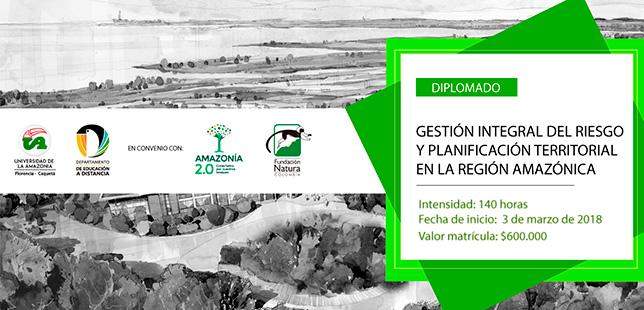 Diplomado En Gestión Integral Del Riesgo Y La Planificación Territorial En La Región Amazónica